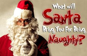 What Will Santa Bring You For Being Naughty?