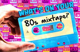 What's On Your 80s Mixtape?
