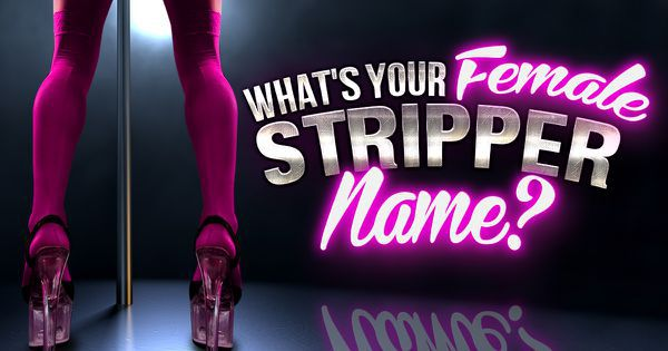 Stripper Name Generator: What's Your Female Stripper Name?