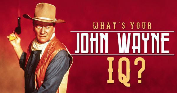 The Ultimate John Wayne Trivia Quiz!
