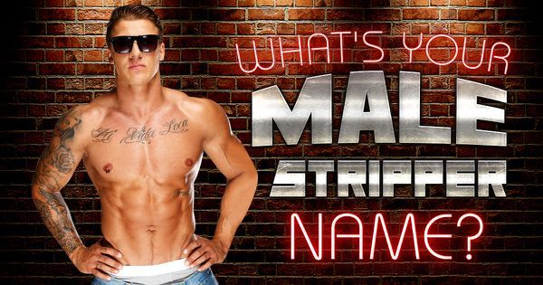 Stripper Name Generator: What's Your Male Stripper Name?