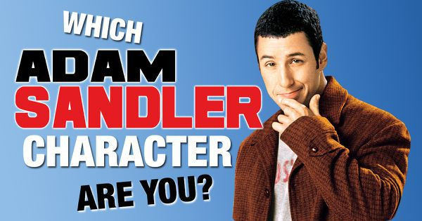 Which Adam Sandler Character Are You?