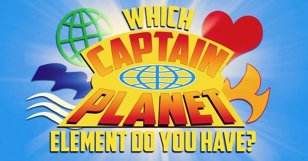 "Which ""Captain Planet"" Element Do You Have?"