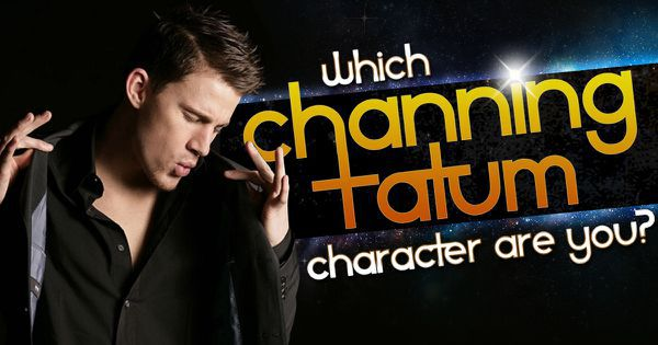 Which Channing Tatum Character Are You?