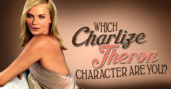Which Charlize Theron Character Are You?