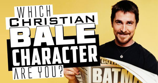 Which Christian Bale Character Are You?