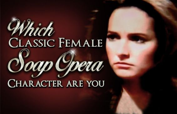 Which Classic Female Soap Opera Character Are You?