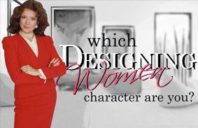 "Which ""Designing Women"" Character Are You?"