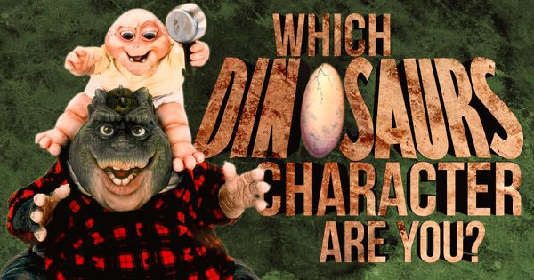 Which Dinosaurs TV Show Character Are You?