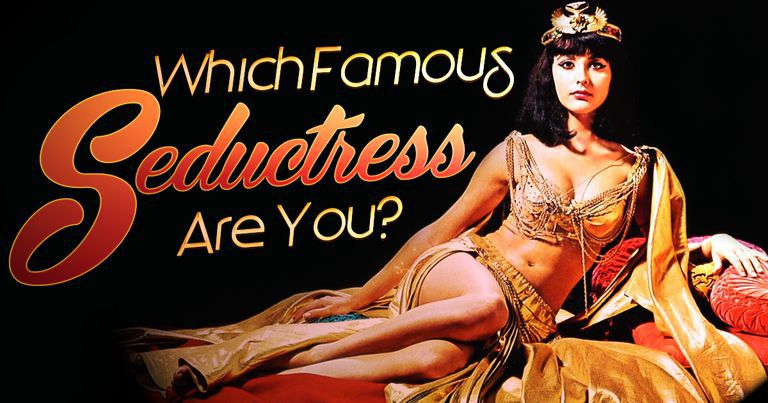 Which Famous Seductress Are You?