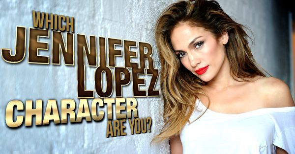 Which Jennifer Lopez Character Are You?