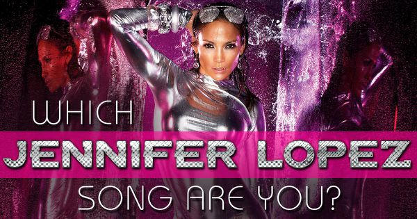 Which Jennifer Lopez Song Are You?