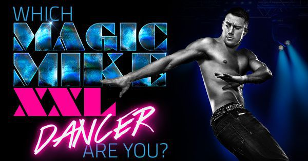 "Which ""Magic Mike XXL"" Dancer Are You?"