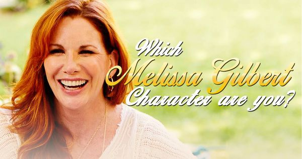 Which Melissa Gilbert Character Are You?