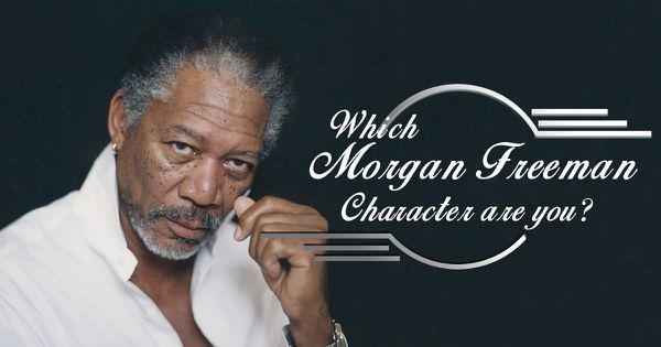 Which Morgan Freeman Character Are You?