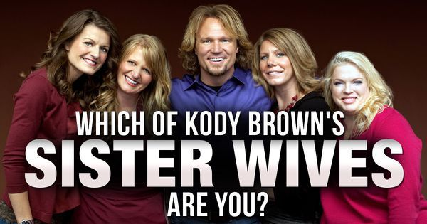 "Which Of Kody Brown's ""Sister Wives"" Are You?"