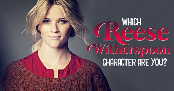 Which Reese Witherspoon Character Are You?