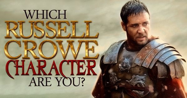 Which Russell Crowe Character Are You?