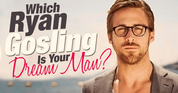 Which Ryan Gosling Is Your Dream Man?