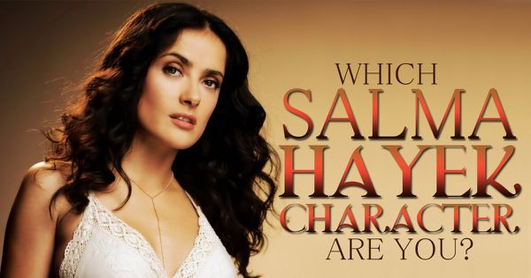 Which Salma Hayek Character Are You?