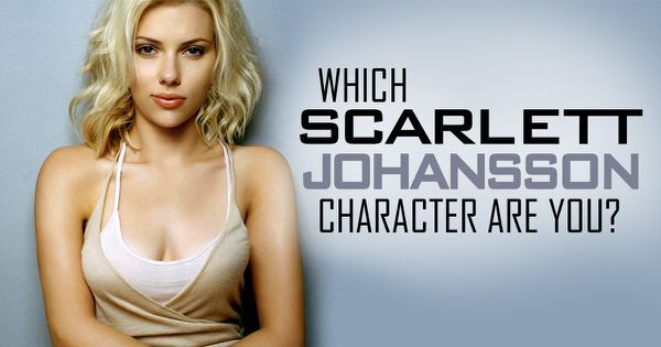 Which Scarlett Johansson Character Are You?