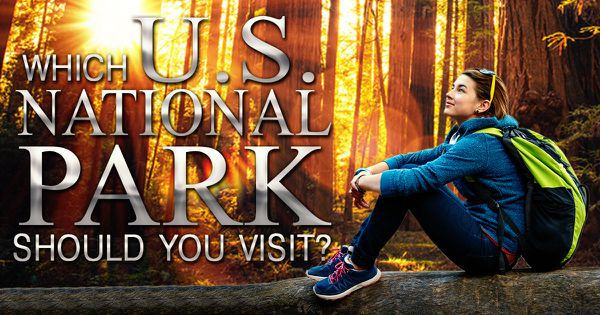 Which U.S. National Park Should You Visit?