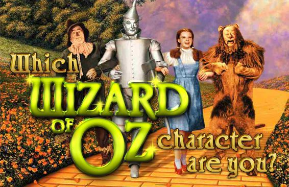 Which Wizard Of Oz Character Are You?