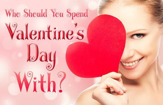 Who Should You Spend Valentine's Day With?
