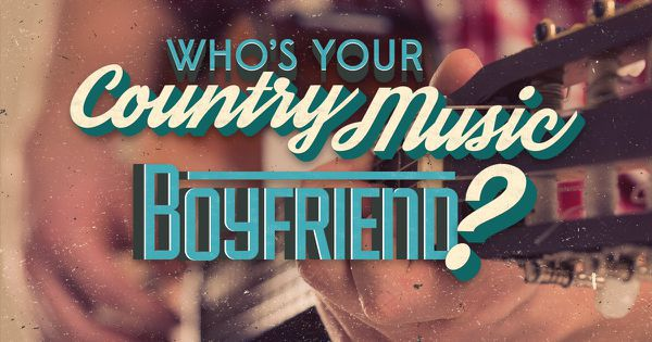 Who's Your Country Music Boyfriend?