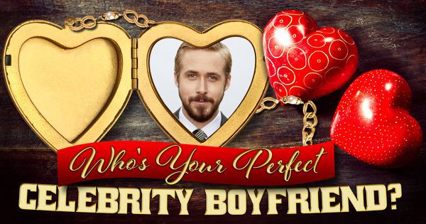 Who's Your Perfect Celebrity Boyfriend?