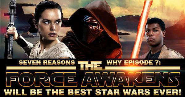 """Seven Reasons Why """"Episode 7: The Force Awakens"""" Will Be The Best Star Wars EVER!"""