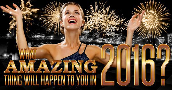 What Amazing Thing Will Happen To You In 2016?