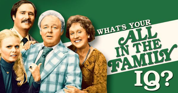 "What's Your ""All in the Family"" IQ?"