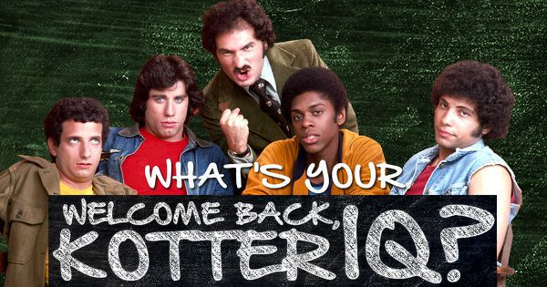 "What's Your ""Welcome Back, Kotter"" IQ?"