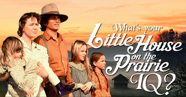 """What's Your """"Little House on the Prairie"""" IQ?"""