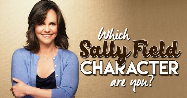 Which Sally Field Character Are You?