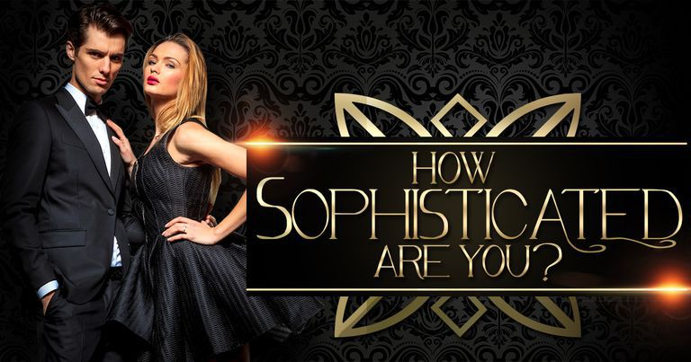 How Sophisticated Are You?