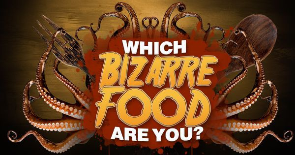 Which Bizarre Food Are You?