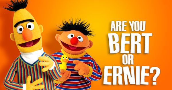 Are You Bert or Ernie?