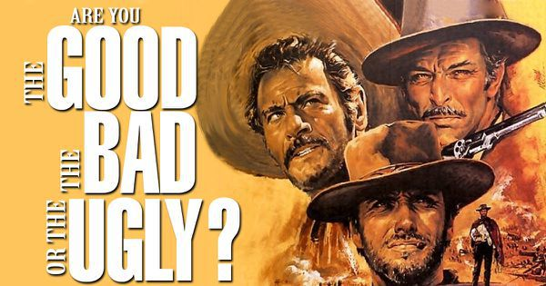 Are You The Good, The Bad, or The Ugly?
