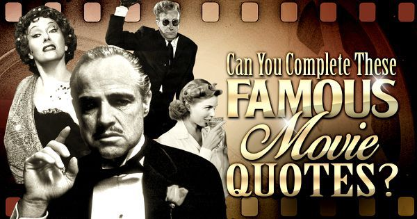 Can You Complete These Famous Movie Quotes?