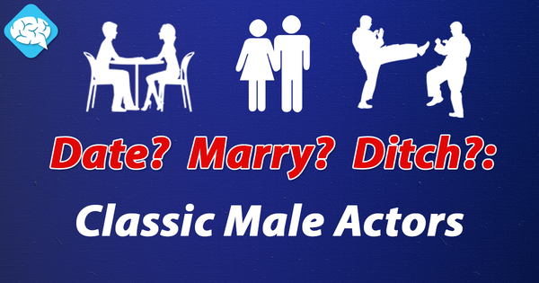 Date, Marry, or Ditch: Classic Male Actors