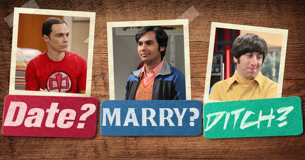 Date, Marry, or Ditch: The Big Bang Theory Men