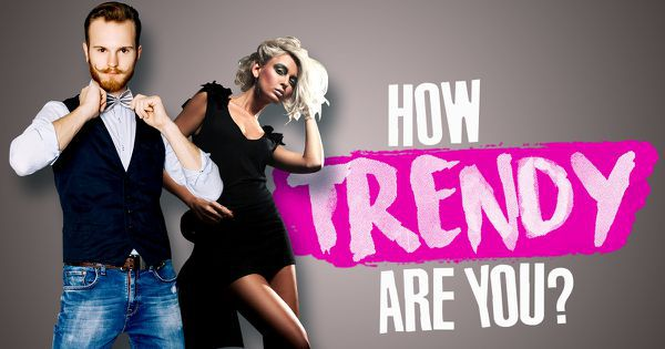 How Trendy Are You?