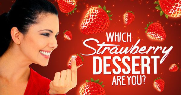 Which Strawberry Dessert Are You?