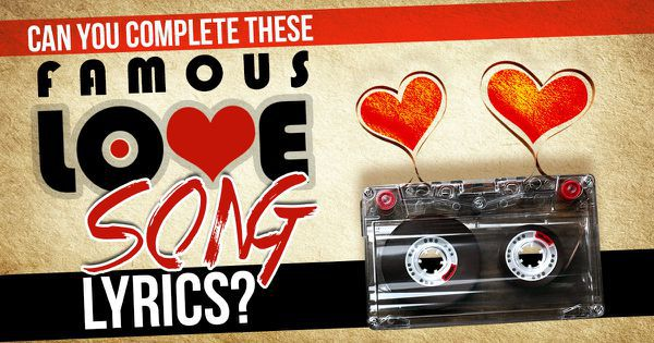 Can You Complete These Famous Love Song Lyrics?