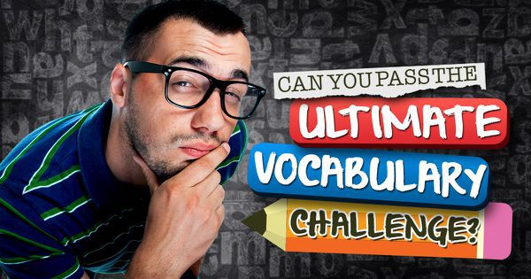 Can You Pass The Ultimate Vocabulary Challenge?