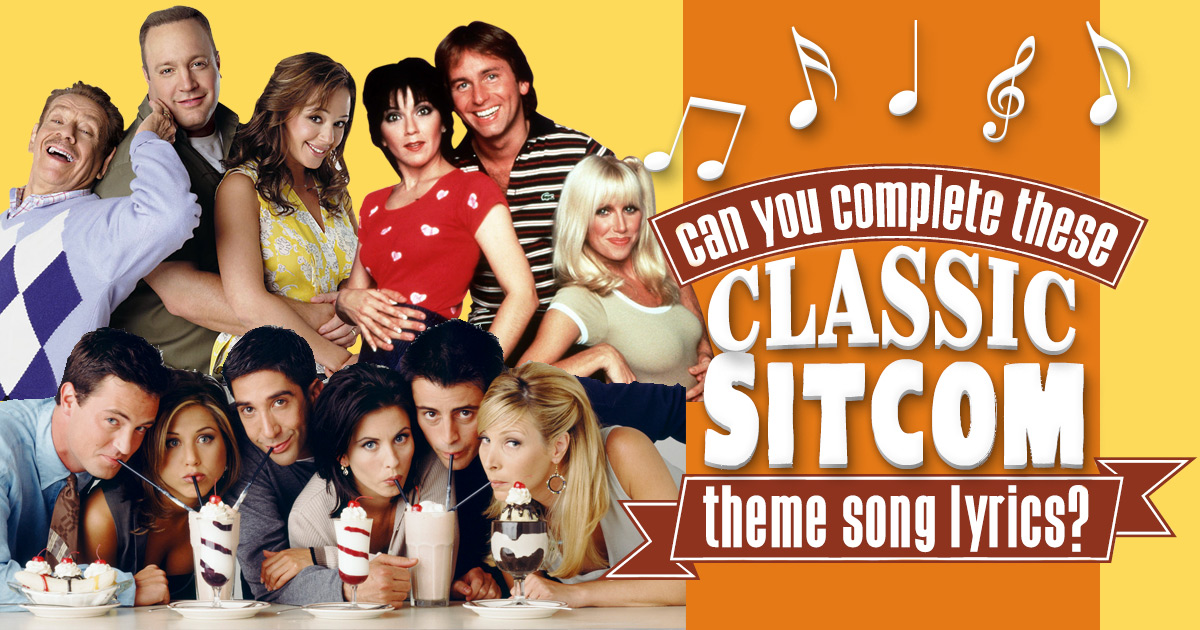 Can You Complete These Classic Sitcom Theme Song Lyrics ...