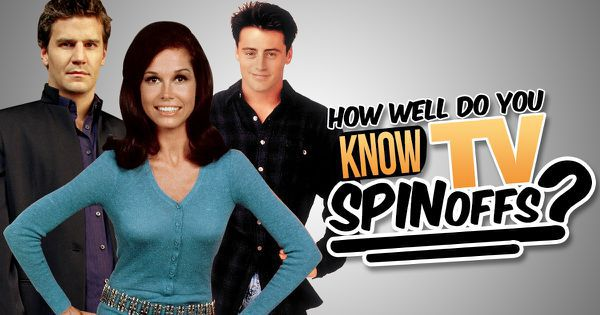 How Well Do You Know TV Spinoffs?