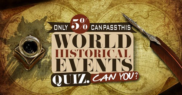 Only 5% Can Pass This World Historical Events Quiz. Can You?